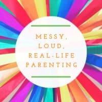 Messy, loud, real-lifeparenting